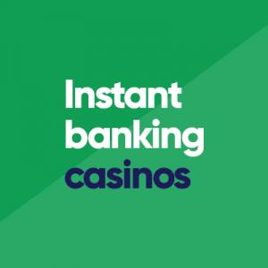 Instant banking Casinos